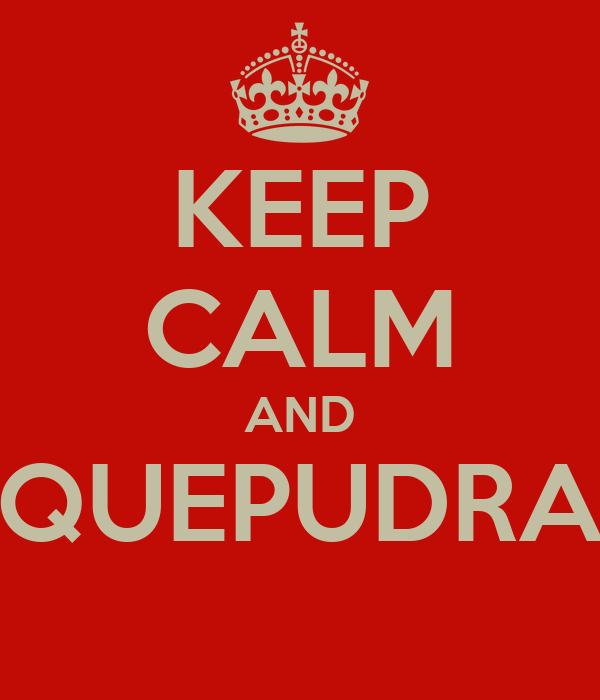 KEEP CALM AND QUEPUDRA
