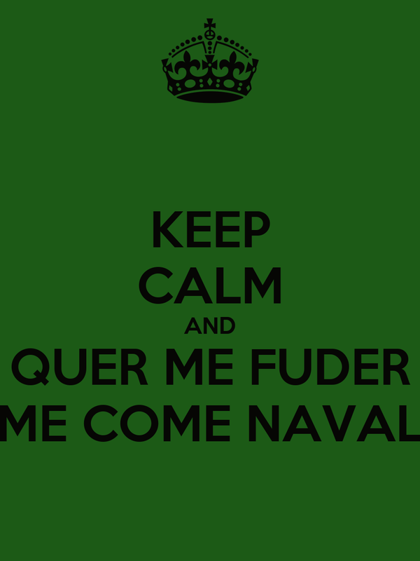 KEEP CALM AND QUER ME FUDER ME COME NAVAL