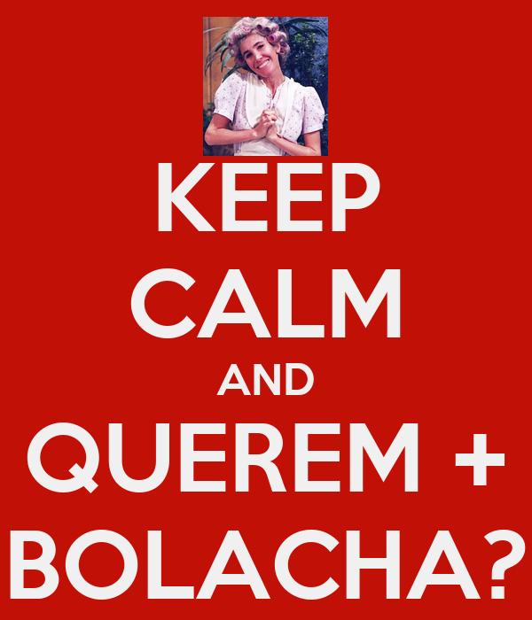 KEEP CALM AND QUEREM + BOLACHA?