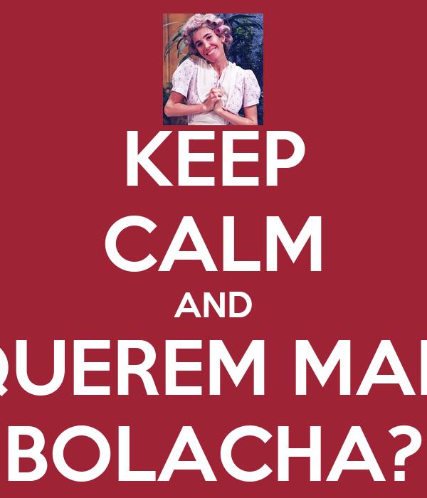 KEEP CALM AND QUEREM MAIS BOLACHA?