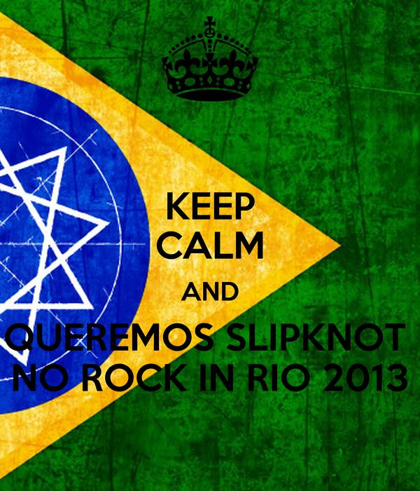 KEEP CALM AND QUEREMOS SLIPKNOT  NO ROCK IN RIO 2013