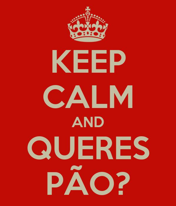 KEEP CALM AND QUERES PÃO?