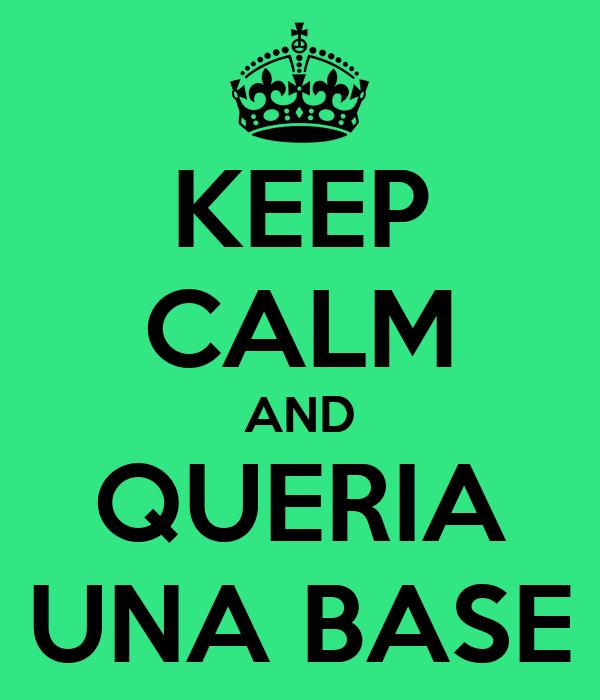 KEEP CALM AND QUERIA UNA BASE