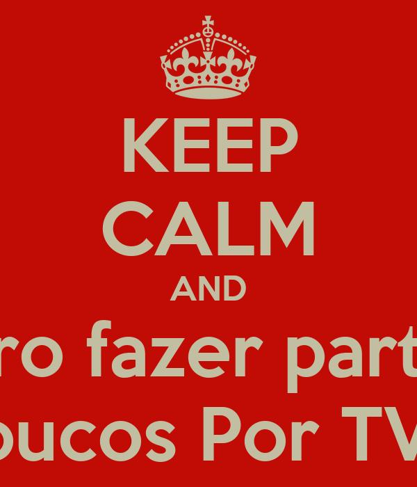 KEEP CALM AND Quero fazer parte do Loucos Por TVD
