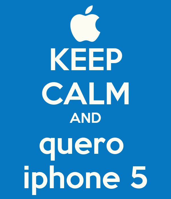 KEEP CALM AND quero  iphone 5
