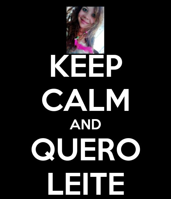 KEEP CALM AND QUERO LEITE