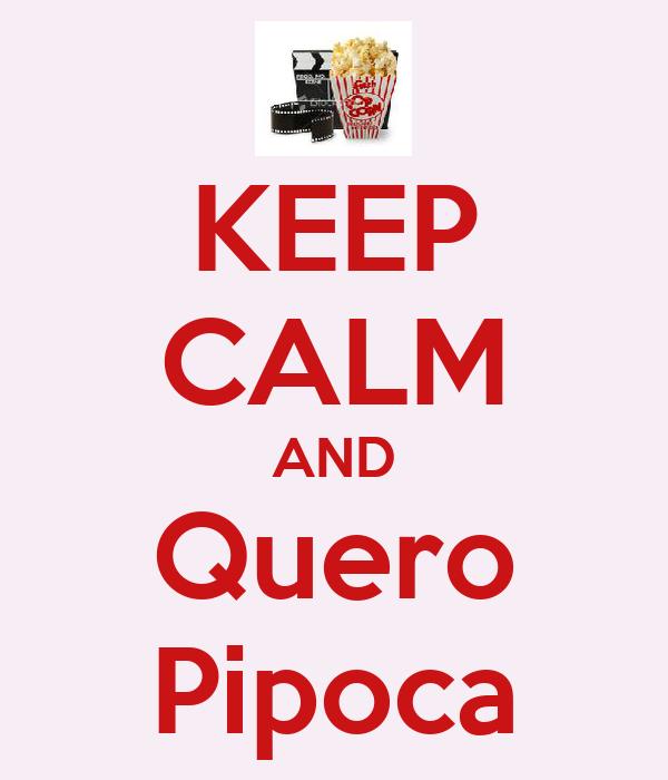 KEEP CALM AND Quero Pipoca