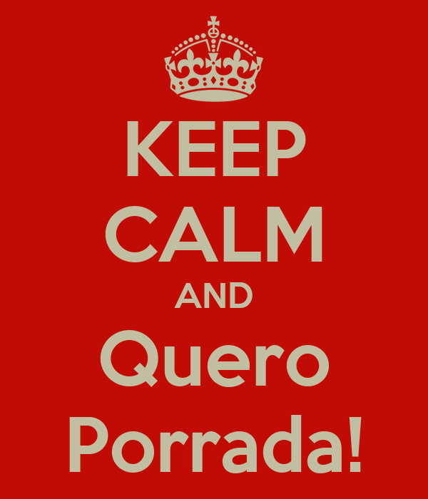 KEEP CALM AND Quero Porrada!