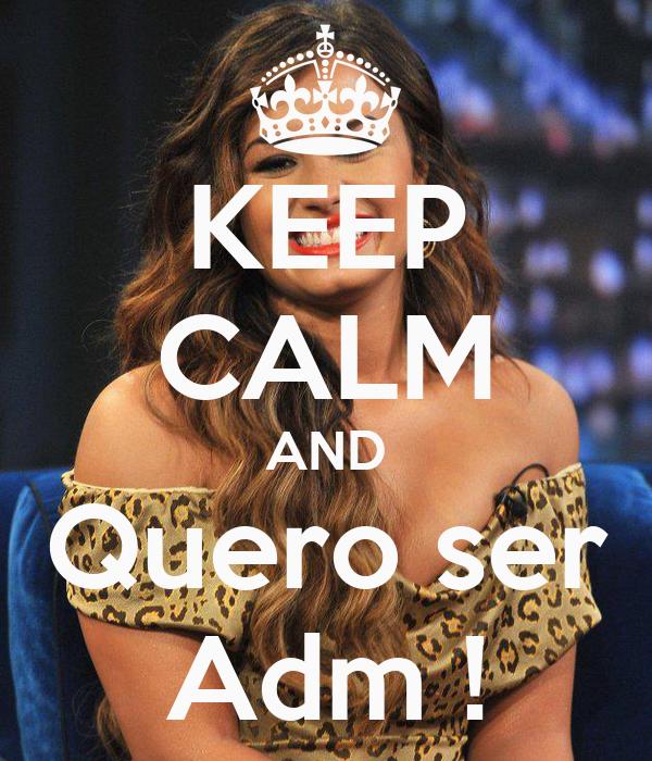 KEEP CALM AND Quero ser Adm !