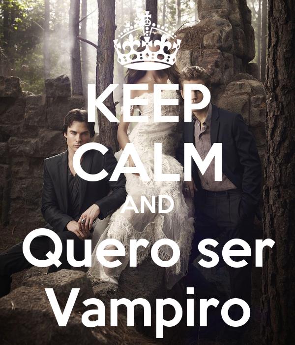KEEP CALM AND Quero ser Vampiro