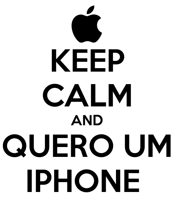 KEEP CALM AND QUERO UM IPHONE
