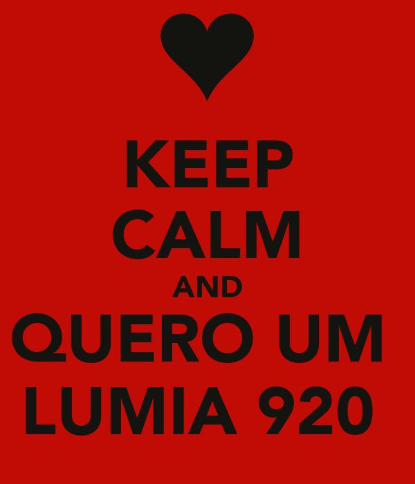 KEEP CALM AND QUERO UM  LUMIA 920