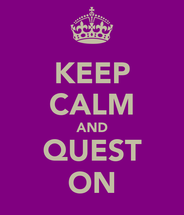 KEEP CALM AND QUEST ON