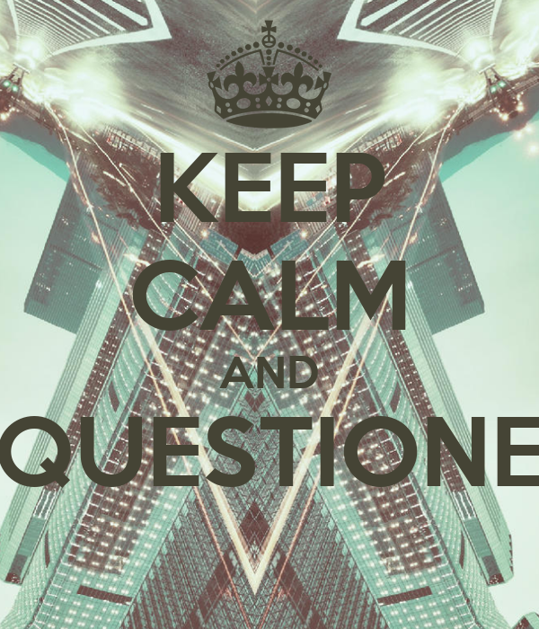 KEEP CALM AND QUESTIONE