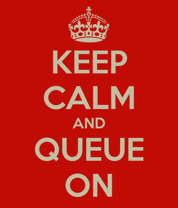 KEEP CALM AND QUEUE ON