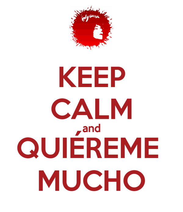 KEEP CALM and QUIÉREME  MUCHO