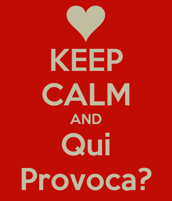 KEEP CALM AND Qui Provoca?
