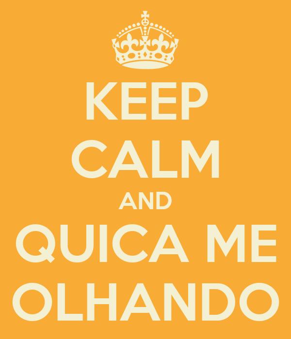 KEEP CALM AND QUICA ME OLHANDO