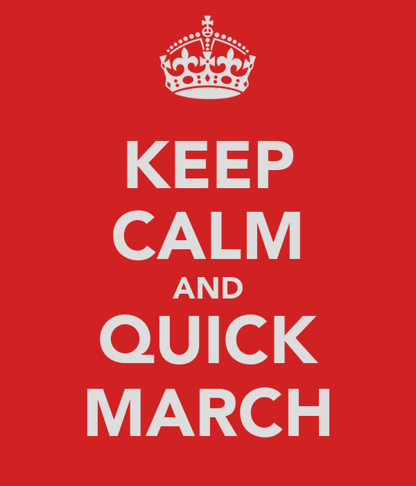 KEEP CALM AND QUICK MARCH