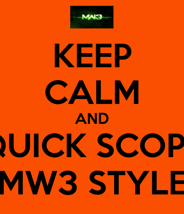 KEEP CALM AND QUICK SCOPE MW3 STYLE