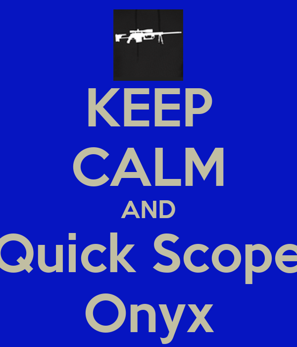 KEEP CALM AND Quick Scope Onyx