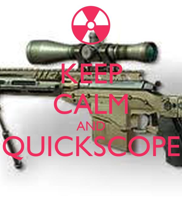 KEEP CALM AND QUICKSCOPE