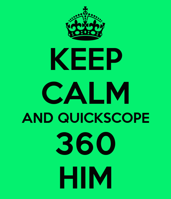 KEEP CALM AND QUICKSCOPE 360 HIM
