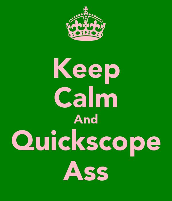 Keep Calm And Quickscope Ass