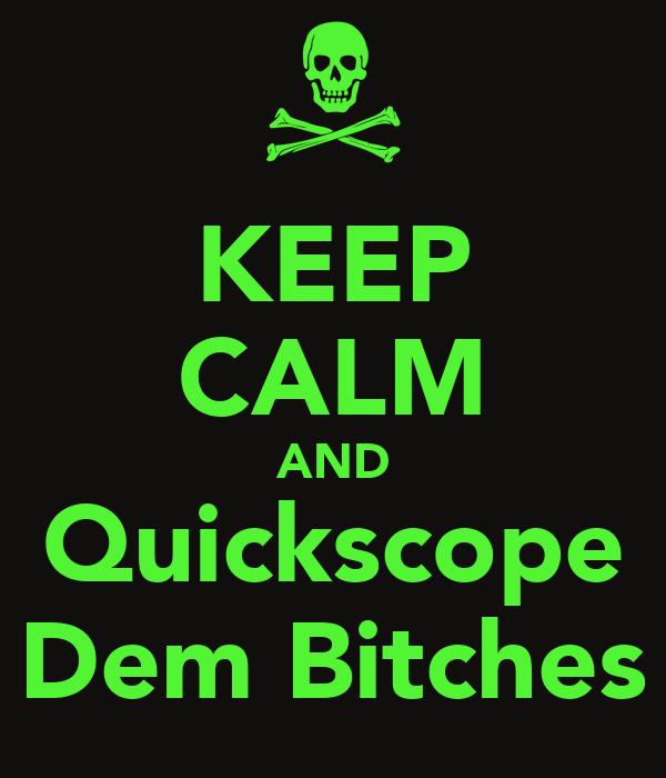 KEEP CALM AND Quickscope Dem Bitches