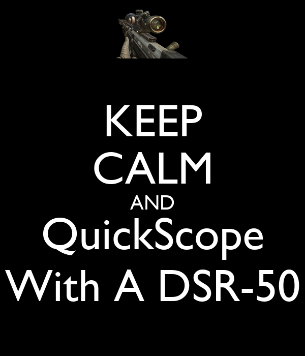 KEEP CALM AND QuickScope With A DSR-50