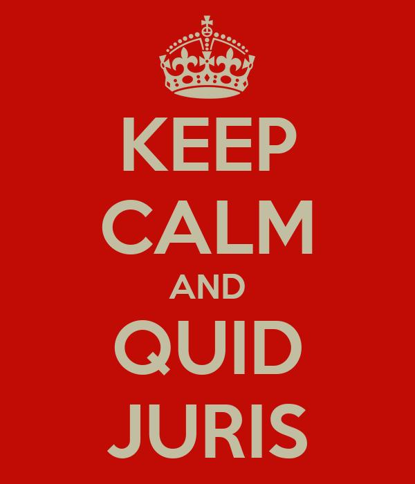 KEEP CALM AND QUID JURIS