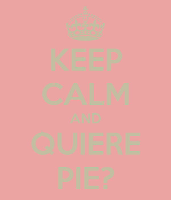 KEEP CALM AND QUIERE PIE?
