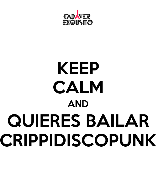 KEEP CALM AND QUIERES BAILAR CRIPPIDISCOPUNK