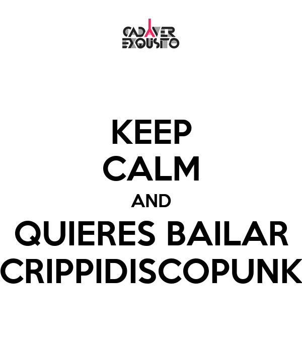 KEEP CALM AND QUIERES BAILAR CRIPPIDISCOPUNK