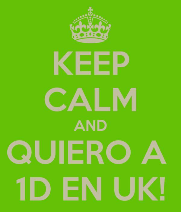 KEEP CALM AND QUIERO A  1D EN UK!