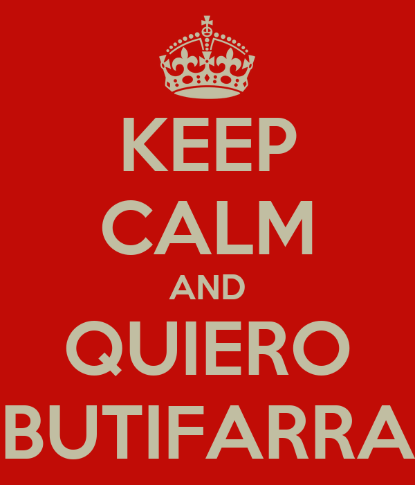 KEEP CALM AND QUIERO BUTIFARRA