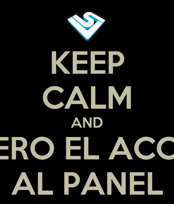 KEEP CALM AND QUIERO EL ACCESO AL PANEL