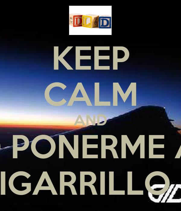 KEEP CALM AND QUIERO PONERME A BEBER Y UN CIGARRILLO FUMAR