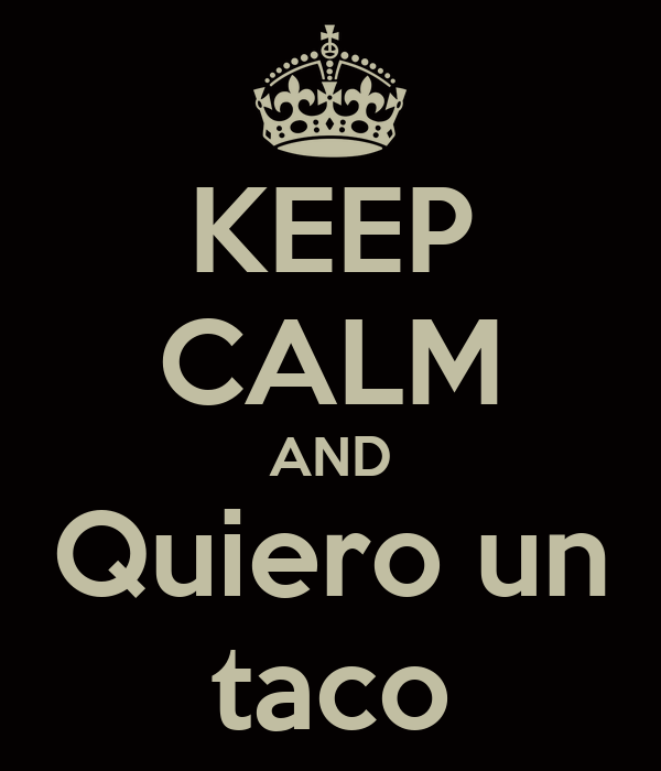 KEEP CALM AND Quiero un taco