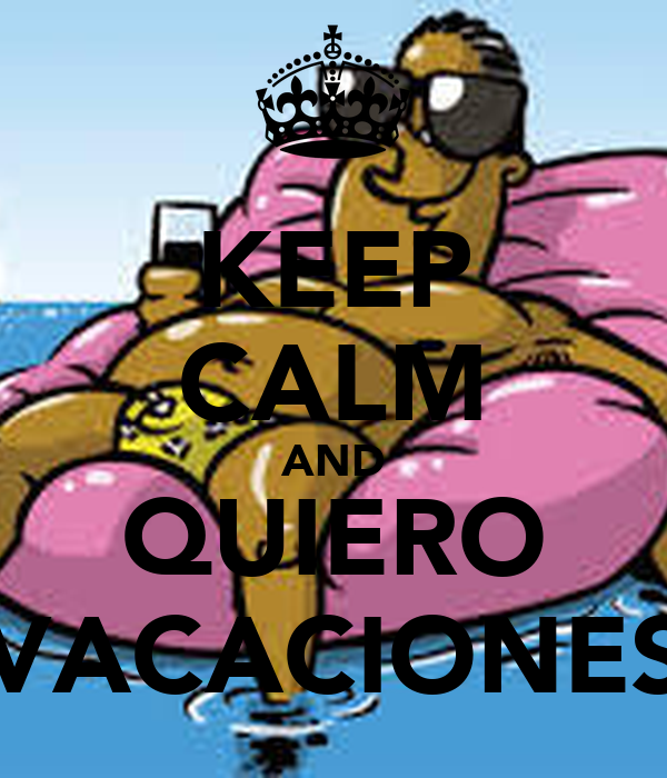 KEEP CALM AND QUIERO VACACIONES