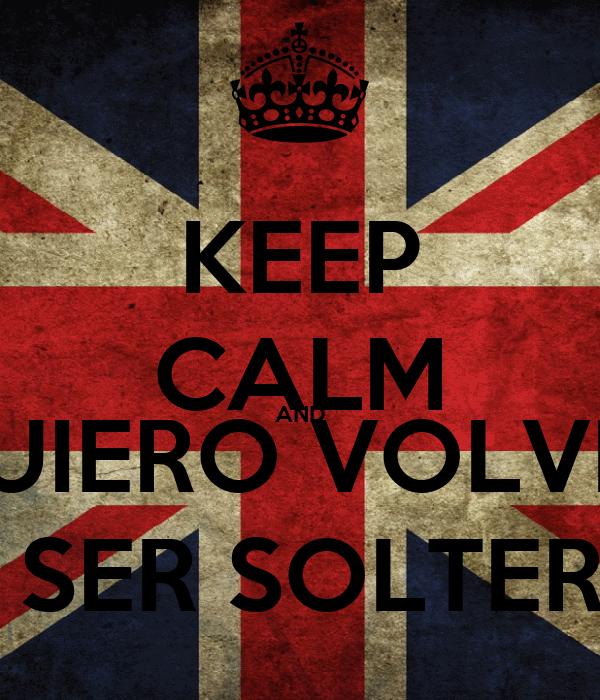 KEEP CALM AND QUIERO VOLVER A SER SOLTERO