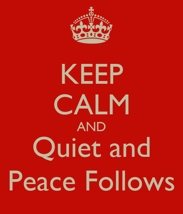 KEEP CALM AND Quiet and Peace Follows