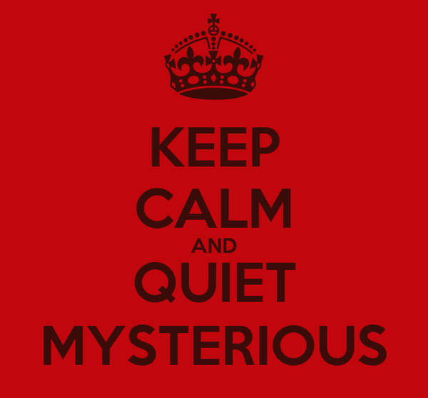 KEEP CALM AND QUIET MYSTERIOUS