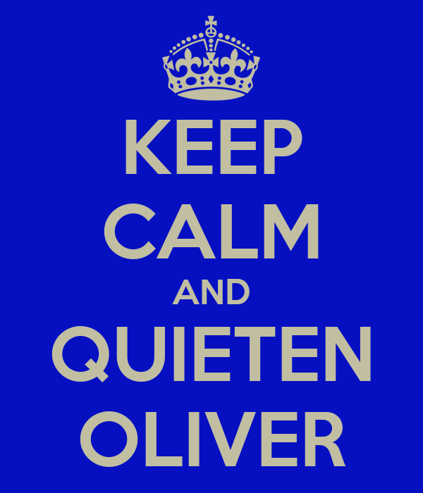 KEEP CALM AND QUIETEN OLIVER