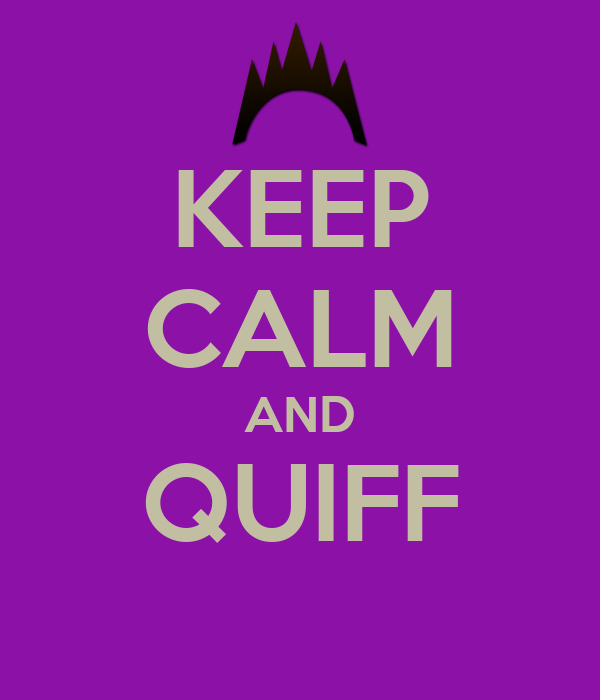 KEEP CALM AND QUIFF