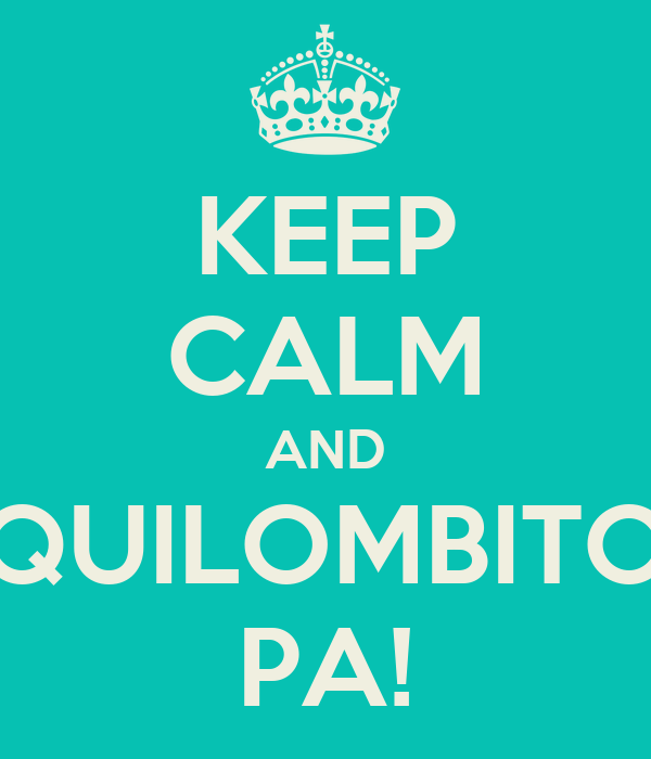 KEEP CALM AND QUILOMBITO PA!