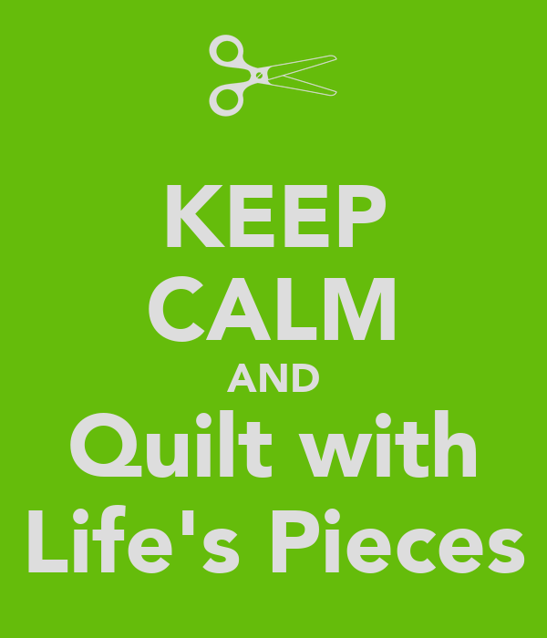 KEEP CALM AND Quilt with Life's Pieces