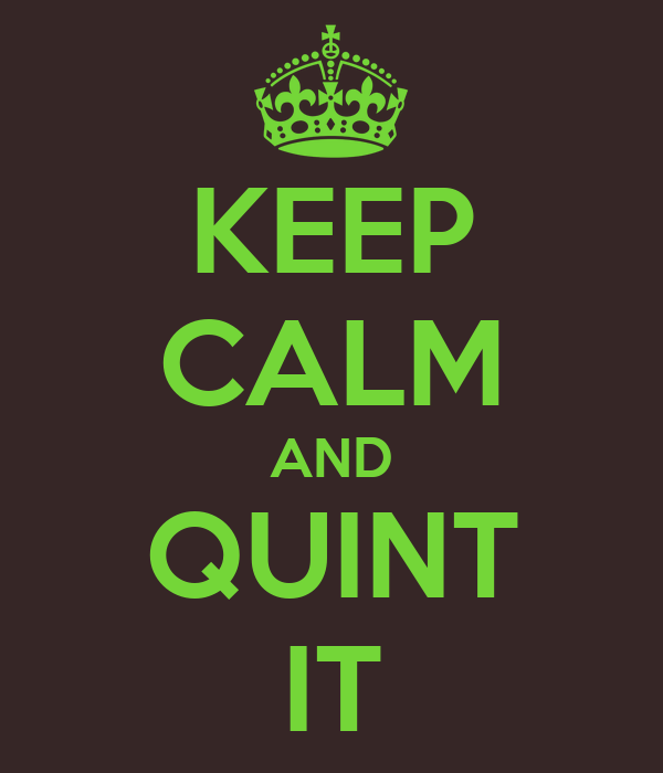 KEEP CALM AND QUINT IT