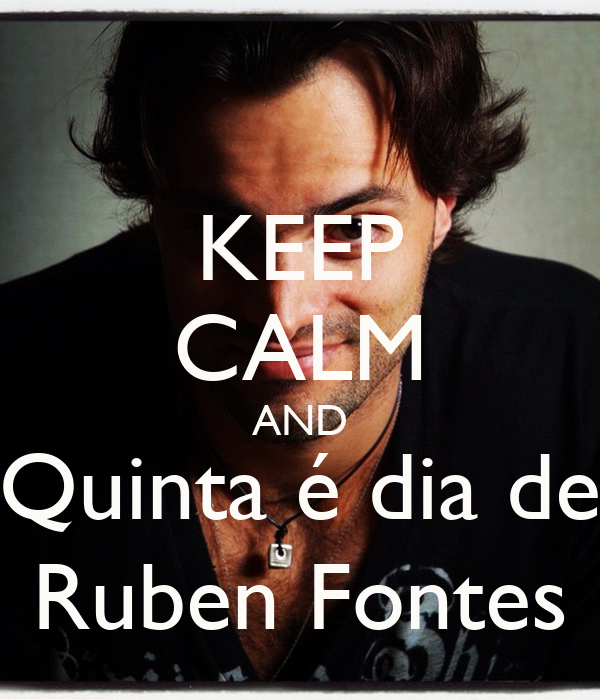 KEEP CALM AND Quinta é dia de Ruben Fontes
