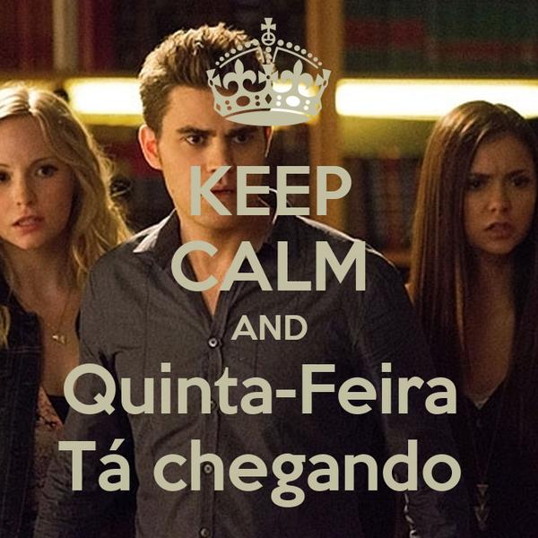 KEEP CALM AND Quinta-Feira  Tá chegando